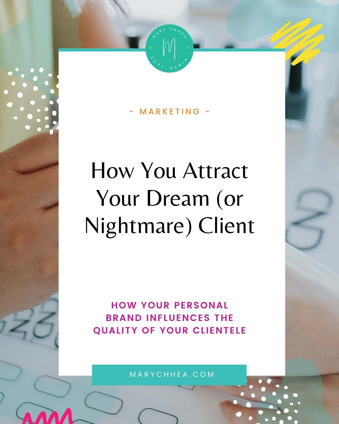Blog Post title reads: How You Attract your dream or nightmare client. How you personal brand influences the quality of your clientele