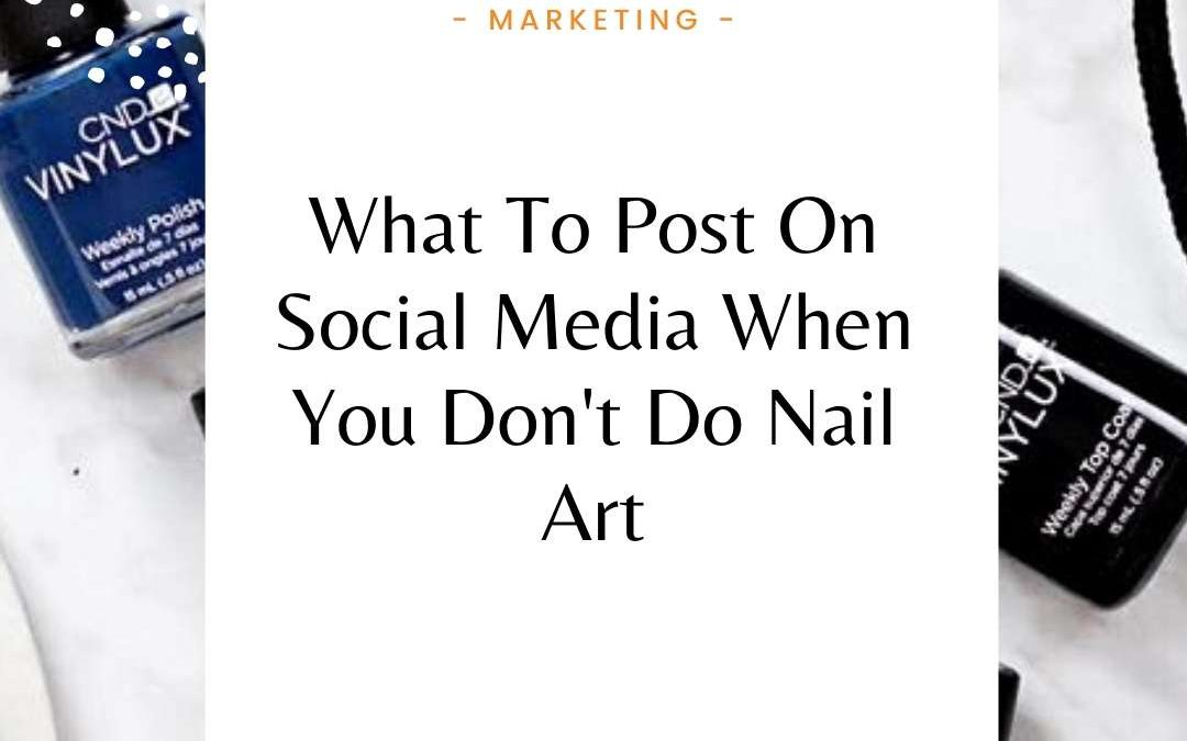 What To Post on Social Media When You Don't Do Nail Art
